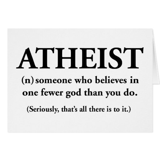 atheist: someone who believes in one fewer god greeting card