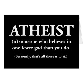 atheist: someone who believes in one fewer god card