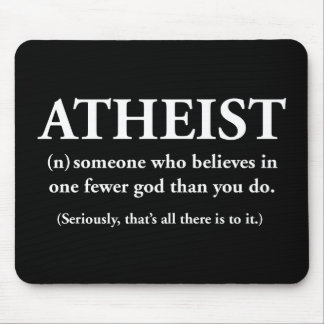 atheist: someone who believes in one fewer god mouse pad
