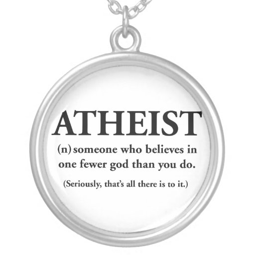 atheist: someone who believes in one fewer god custom necklace