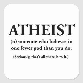 atheist: someone who believes in one fewer god square sticker