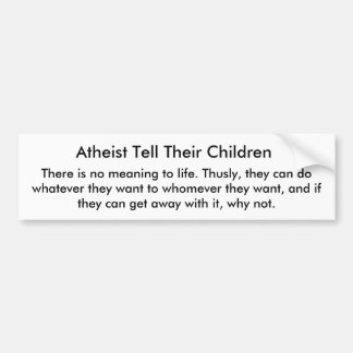 Atheist Tell Their Children, Bumper Sticker