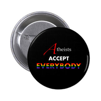 Atheists Accept Everybody! Pinback Button