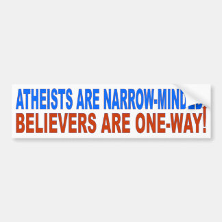ATHEISTS ARE NARROW-MINDED- BUMPER STICKER