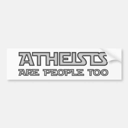 Atheists Are People Too Bumper Stickers