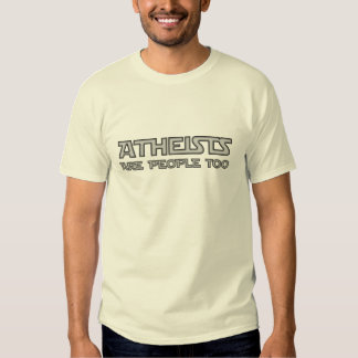 Atheists Are People Too T Shirt