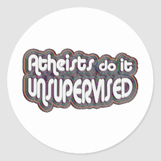 Atheists Do It Unsupervised Classic Round Sticker