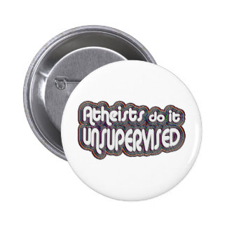 Atheists Do It Unsupervised Pinback Button