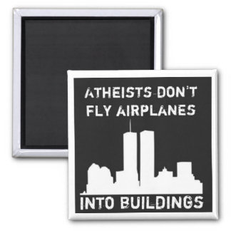 Atheists don't fly airplanes into buildings 2 inch square magnet