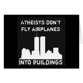 Atheists don't fly airplanes into buildings greeting card
