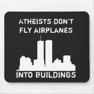 Atheists don't fly airplanes into buildings mouse pad