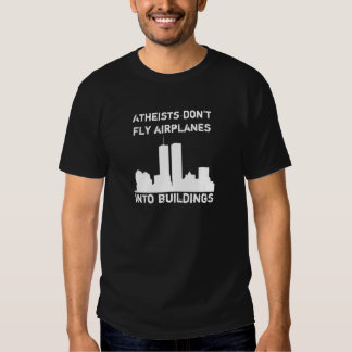 Atheists don't fly airplanes into buildings tshirt