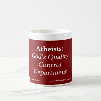 Atheists: God's Quality Control Department Coffee Mug