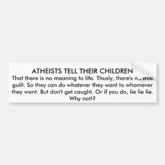 ATHEISTS TELL THEIR CHILDREN BUMPER STICKER