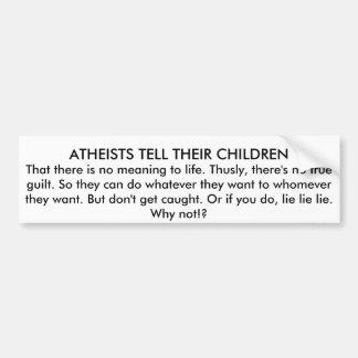 ATHEISTS TELL THEIR CHILDREN CAR BUMPER STICKER