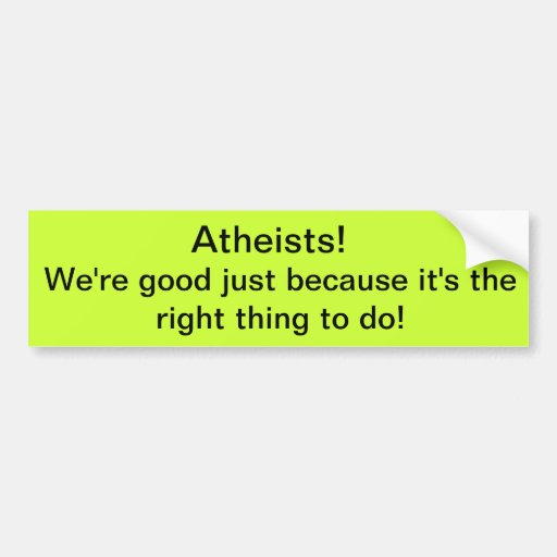 Atheists! We're Good! Bumper Stickers