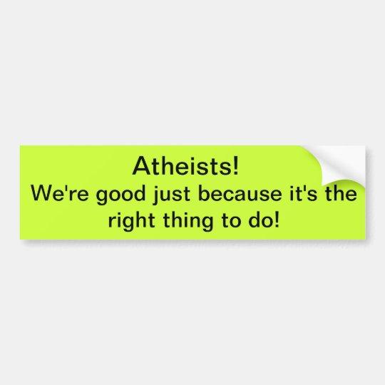 Atheists! We're Good! Bumper Sticker
