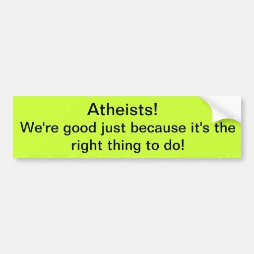Atheists! We're Good! Car Bumper Sticker