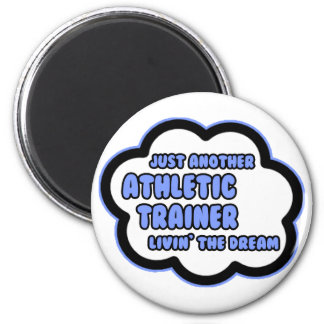 Athletic Trainer .. Livin' The Dream 2 Inch Round Magnet