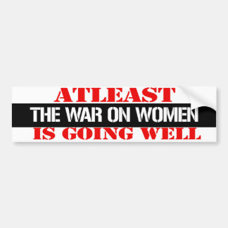 Atleast the war on women is going well - Feminist  Bumper Sticker