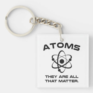Atoms They're All That Matter Keychain
