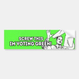¡Atornille esto, yo están votando verde! Pegatina Para Auto