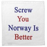 Atorníllele que Noruega es mejor Servilleta