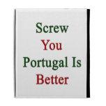 Atorníllele que Portugal es mejor