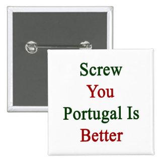 Atorníllele que Portugal es mejor Pin