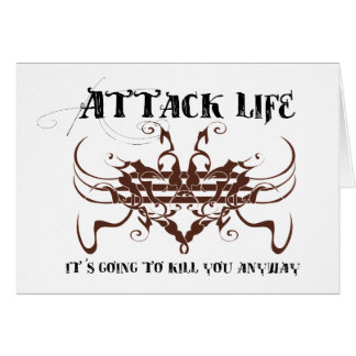 Attack life. It's going to kill you anyway Card