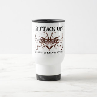 Attack life. It's going to kill you anyway Travel Mug