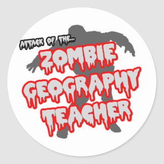 Attack of the Zombie Geography Teacher Classic Round Sticker