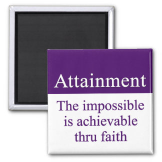 Attainment - the impossible is possible thru faith 2 inch square magnet