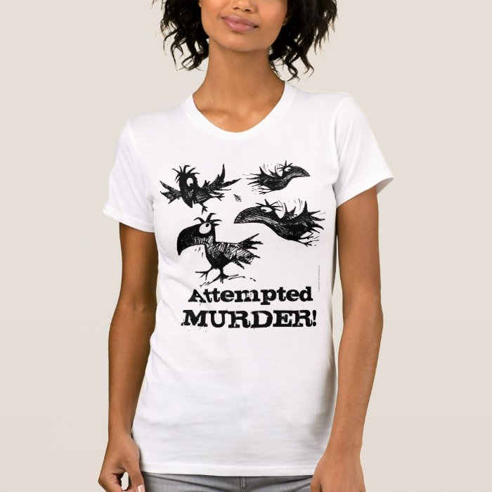 Attempted Murder! Funny Crow Saying T-Shirt