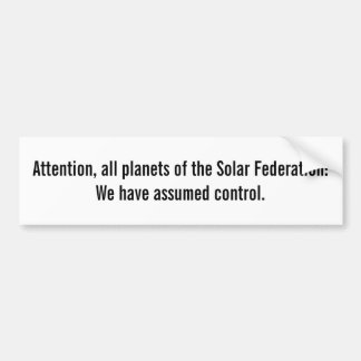 Attention, All Planets of the Solar Federation Bumper Sticker