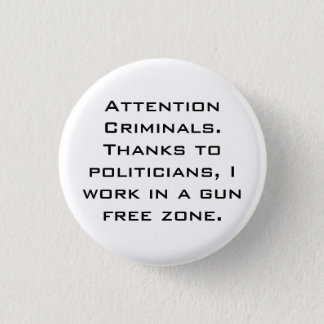 Attention Criminals. Thanks to politicians, I w... Button