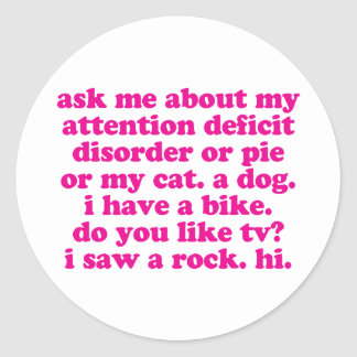 Attention Deficit Disorder Quote ADD ADHD - Pink Classic Round Sticker