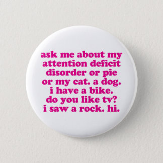Attention Deficit Disorder Quote ADD ADHD - Pink Pinback Button
