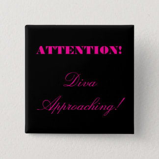 """""""Attention! Diva Approaching!"""" Button"""