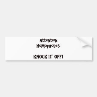 Attention Homophobes:  Knock It Off! Bumper Sticker