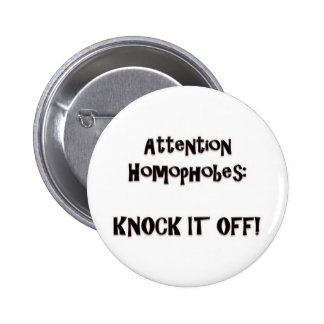 Attention Homophobes:  Knock It Off! Pins