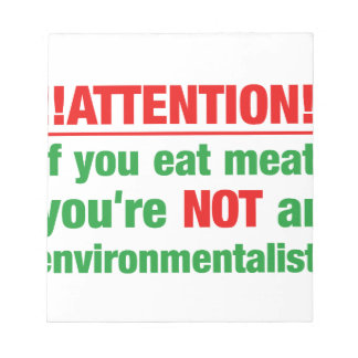 Attention - if you eat meat you're not an.. note pads