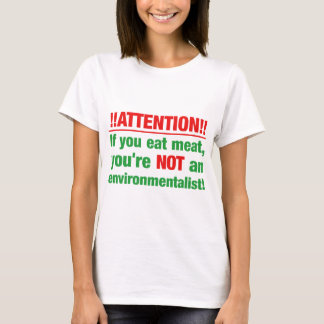 Attention - if you eat meat you're not an.. T-Shirt