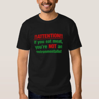 Attention - if you eat meat you're not an.. tee shirt