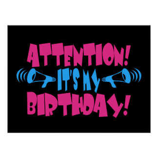 Attention!  It's my Birthday! (funny birthday) Poster