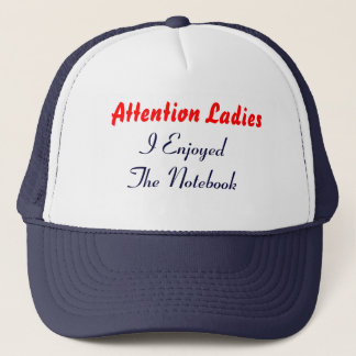 Attention Ladies, I Enjoyed The Notebook Trucker Hat