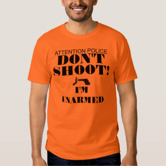 ATTENTION POLICE -- DON'T SHOOT! T-SHIRTS