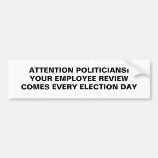 ATTENTION POLITICIANS:YOUR EMPLOYEE REVIEW COME... CAR BUMPER STICKER