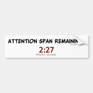 Attention Span Remaining: 2:27 Minutes Bumper Sticker
