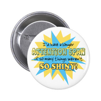 Attention Span Shiny Humor 2 Inch Round Button